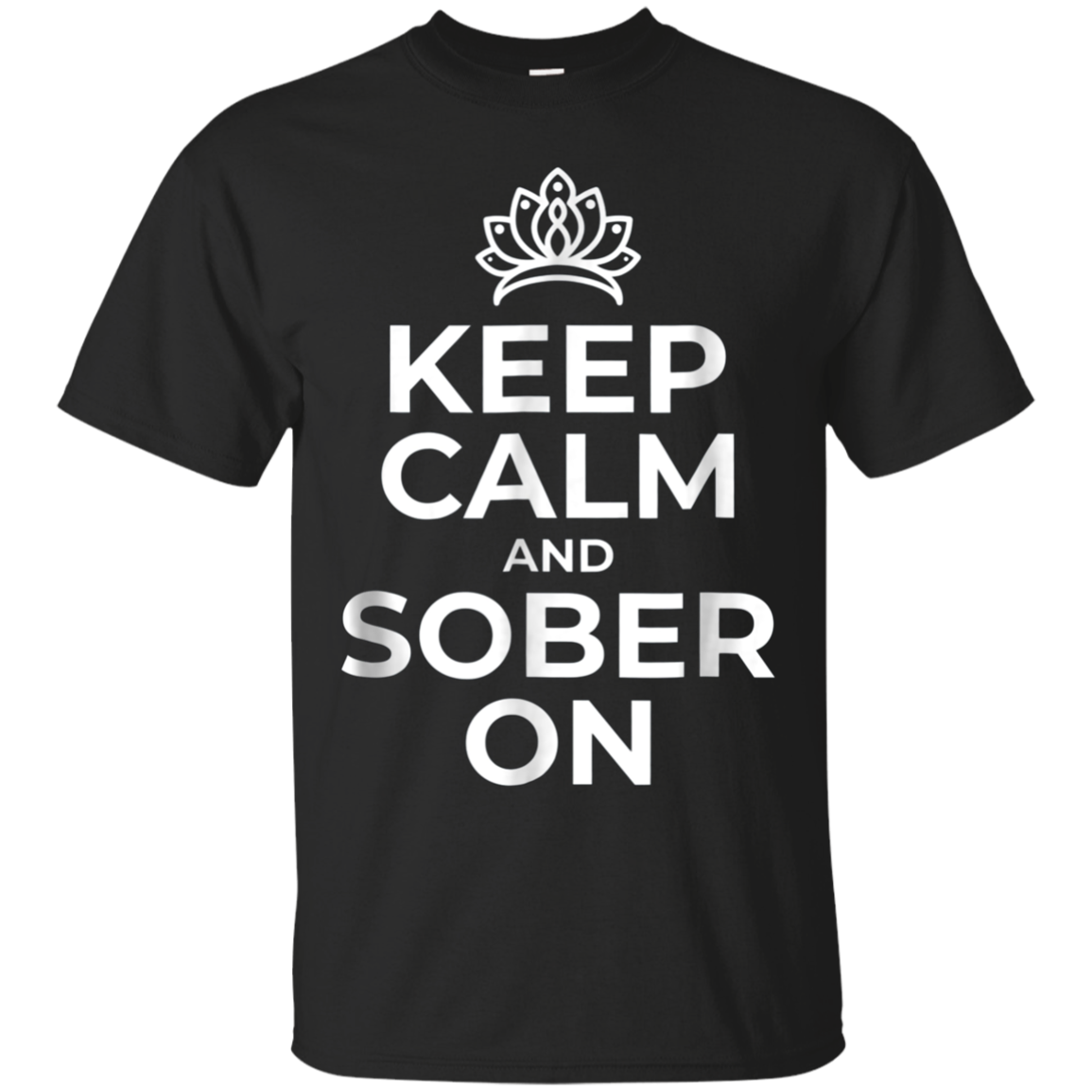 Keep Calm and Sober On T Shirt Queen Tiarra