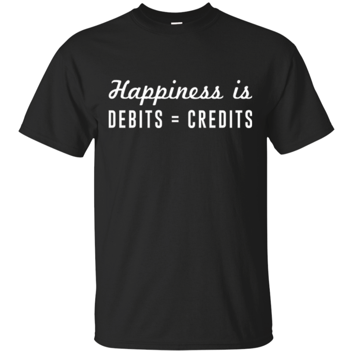 Happiness is Debits = Credits T-Shirt for Accountants