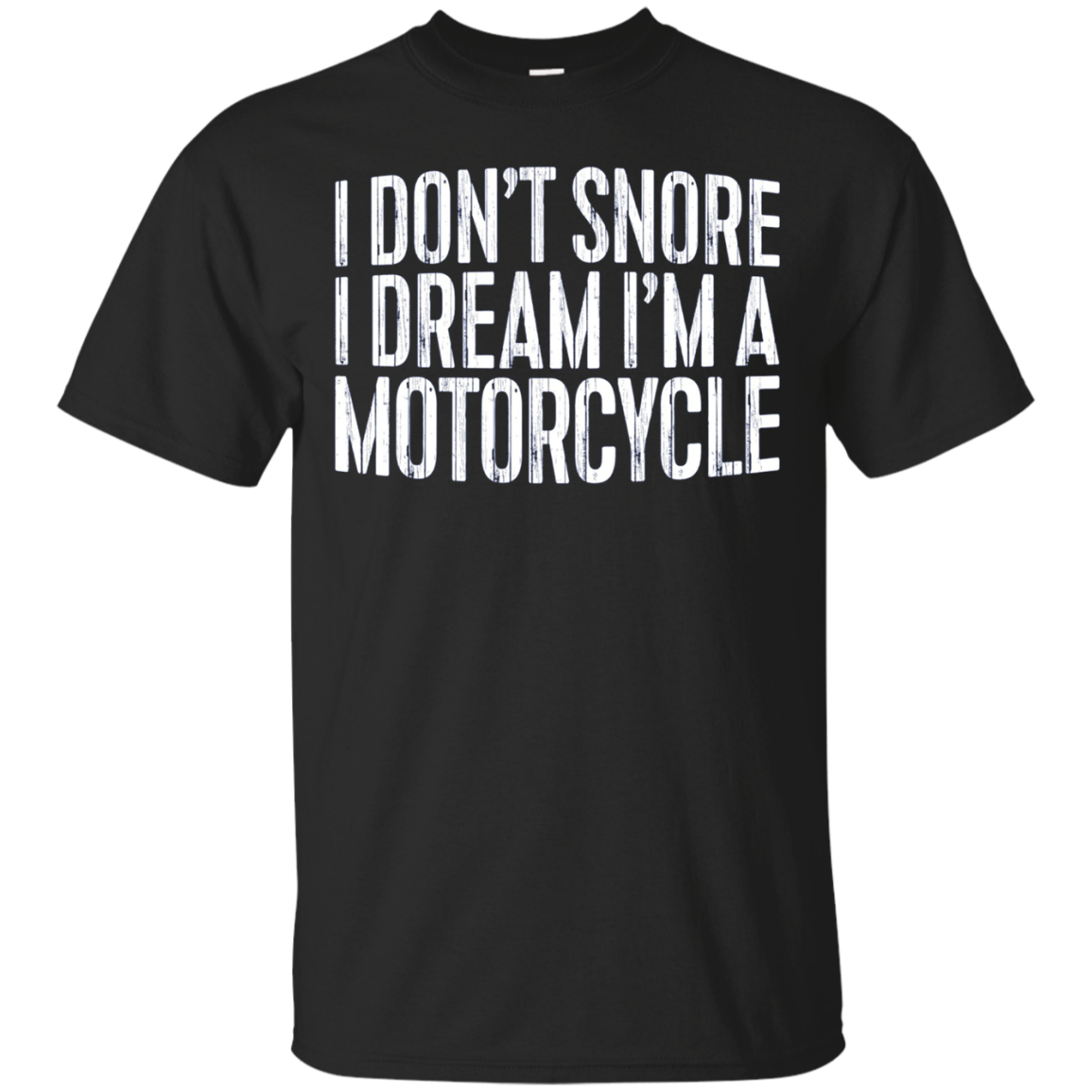 I Don't Snore I Dream I'm A Motorcycle Long Sleeve Shirt