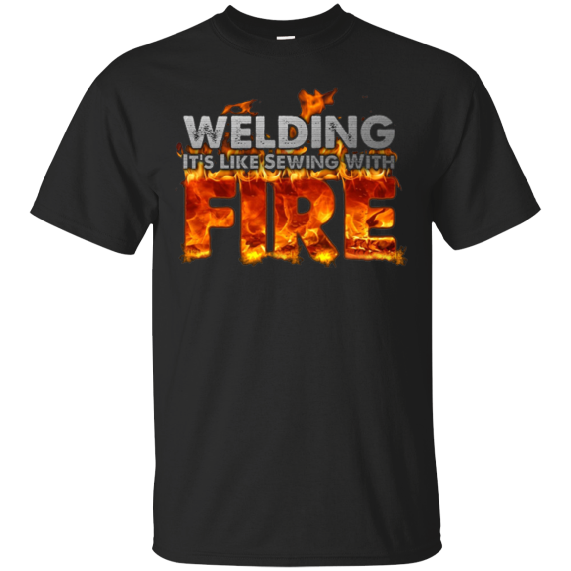 "The Official ""WELDING: IT'S LIKE SEWING WITH FIRE"" T-shirt"