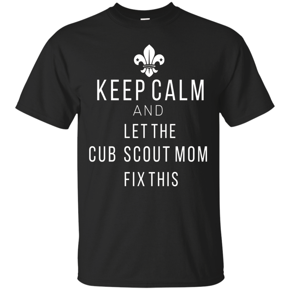 Keep Calm and Let the Cub Scout Mom Fix This T-Shirt