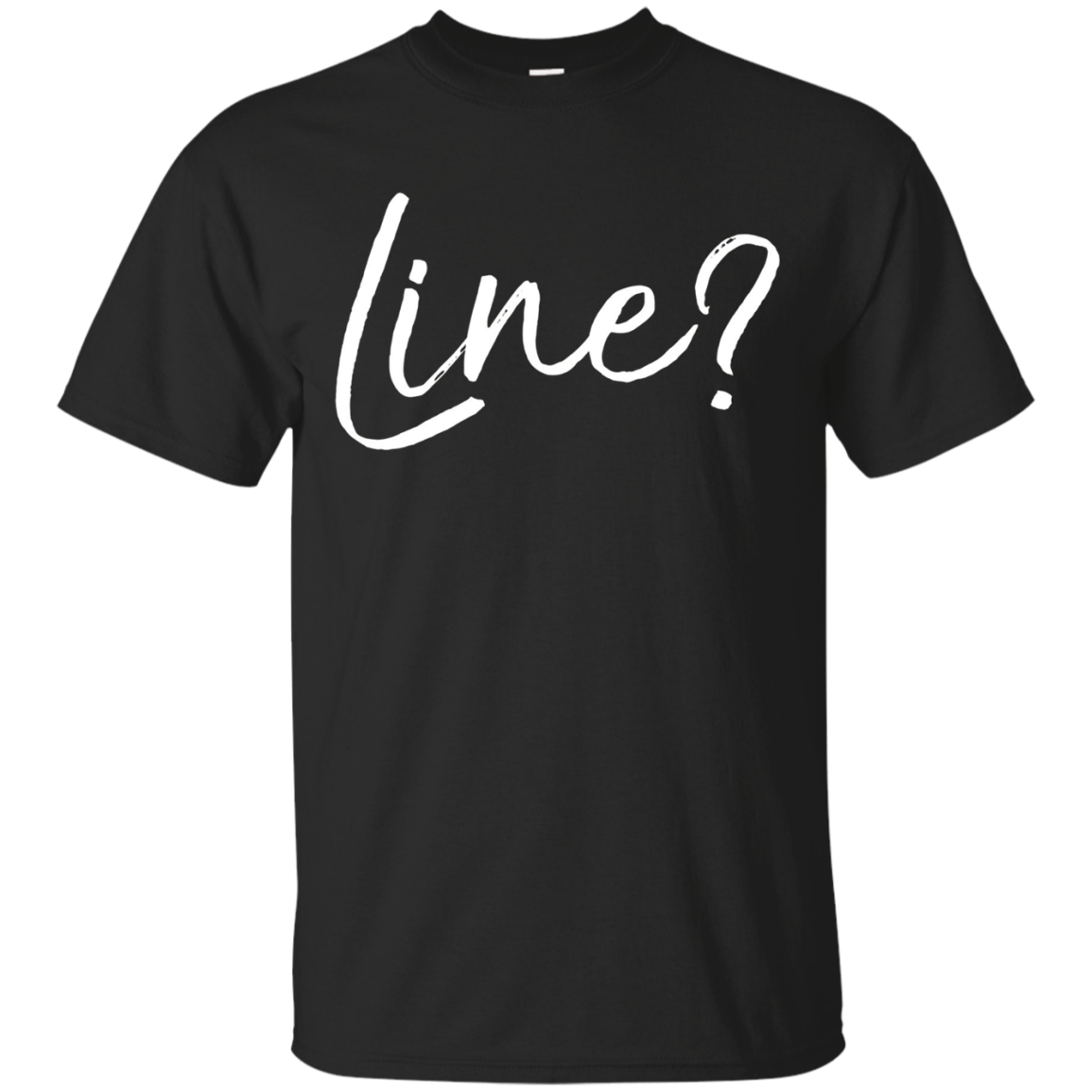 Line? Shirt Funny Cute Acting Actor Actress Forgot Lines Tee