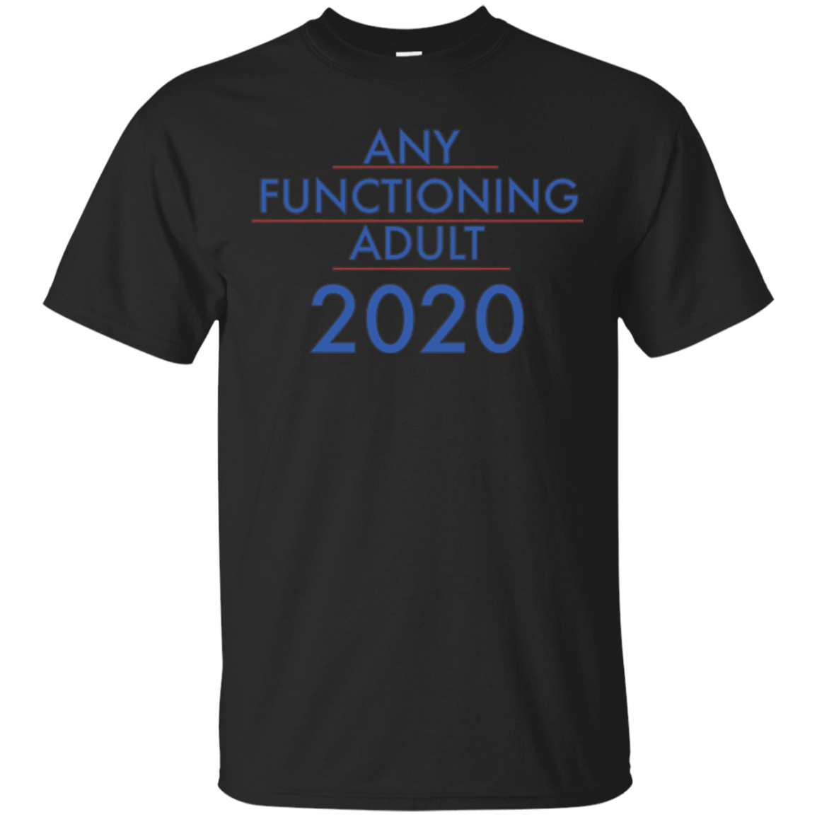 Any Functioning Adult 2020 | Anti-Trump t-shirt