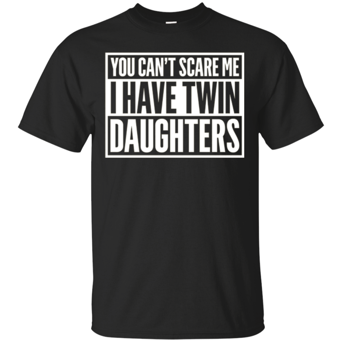 You Can't Scare Me I Have Twin Daughters White C2 T-shirt