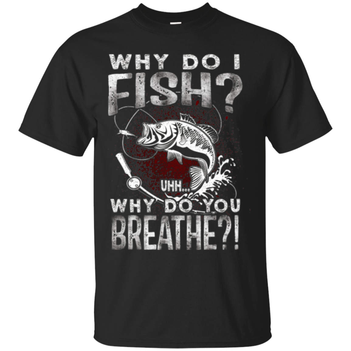 Mens Funny Fisherman Gifts For Men - Why Do I Fish Tshirt