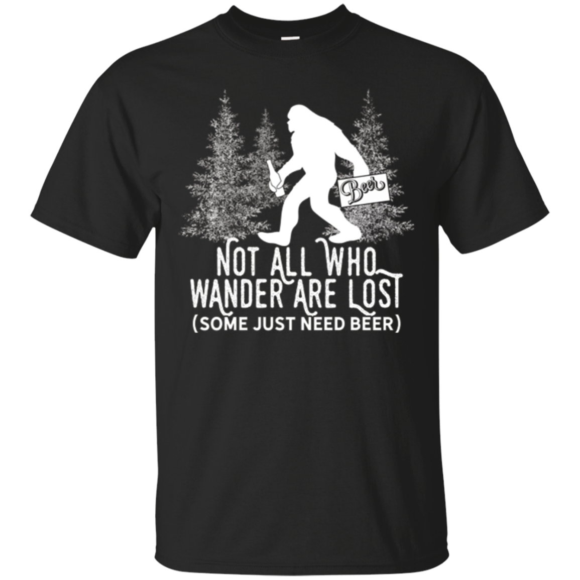 Bigfoot on a Beer Run T-Shirt Not All Who Wander Are Lost