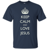 Image of Keep Calm and Love Jesus Christ Son of God T-Shirt