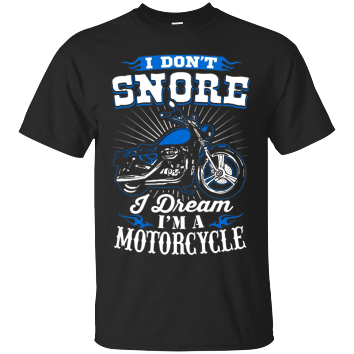 I Don't Snore I Dream I'm A Motorcycle T-Shirt - Biker Tee