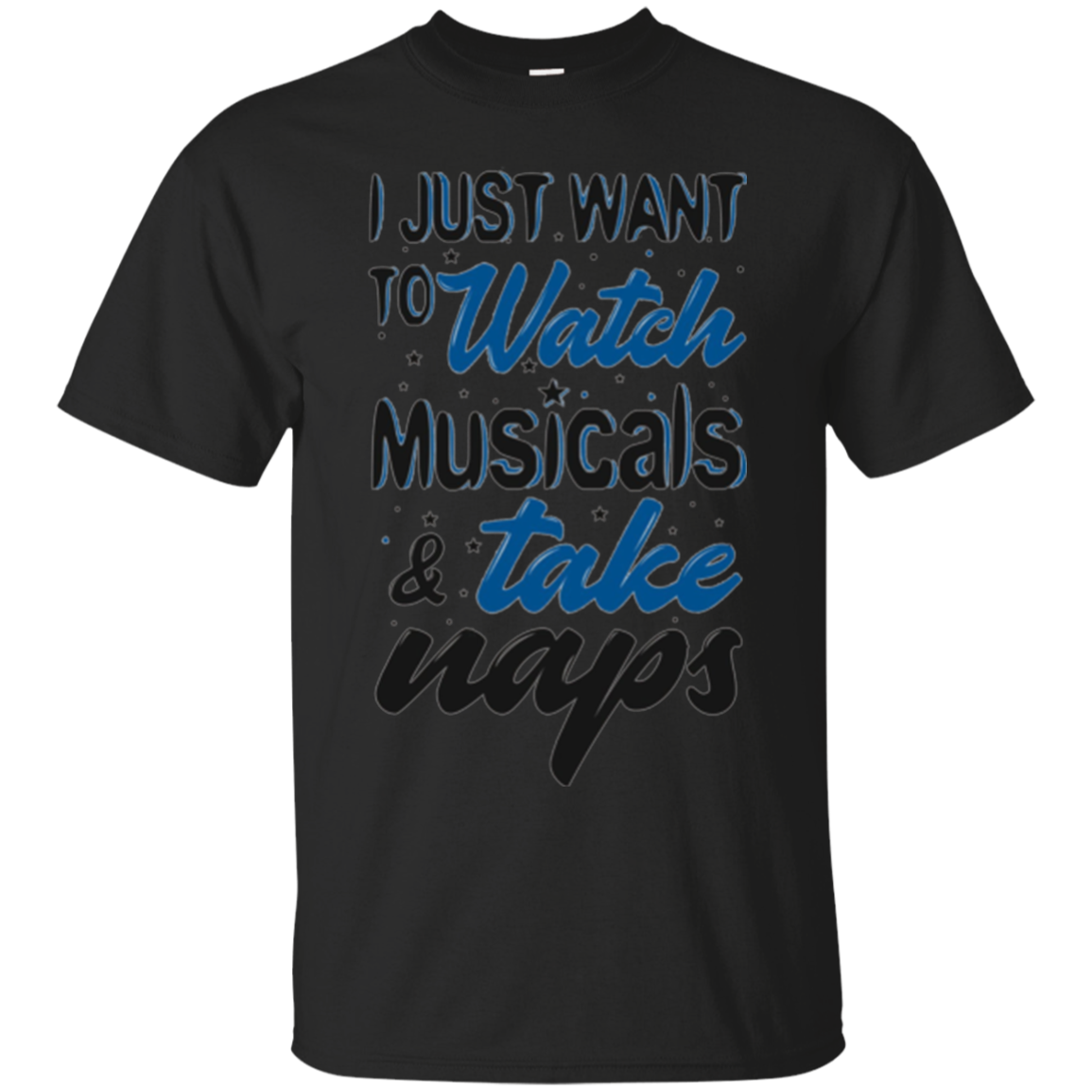 I Just Want to Watch Musicals and Take Naps Funny T-shirt