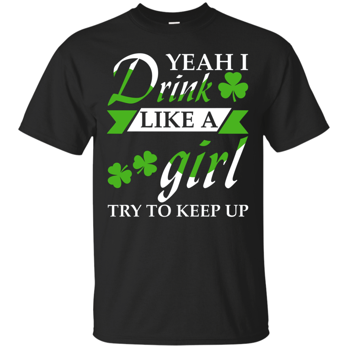 Yeah I Drink Like a Girl Try To Keep Up St. Patrick T-Shirt