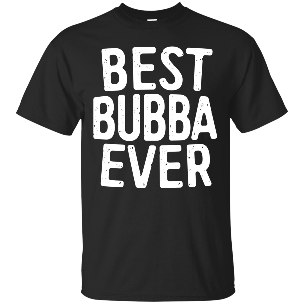 Mens Best Bubba Ever T-Shirt Funny Brother Gift