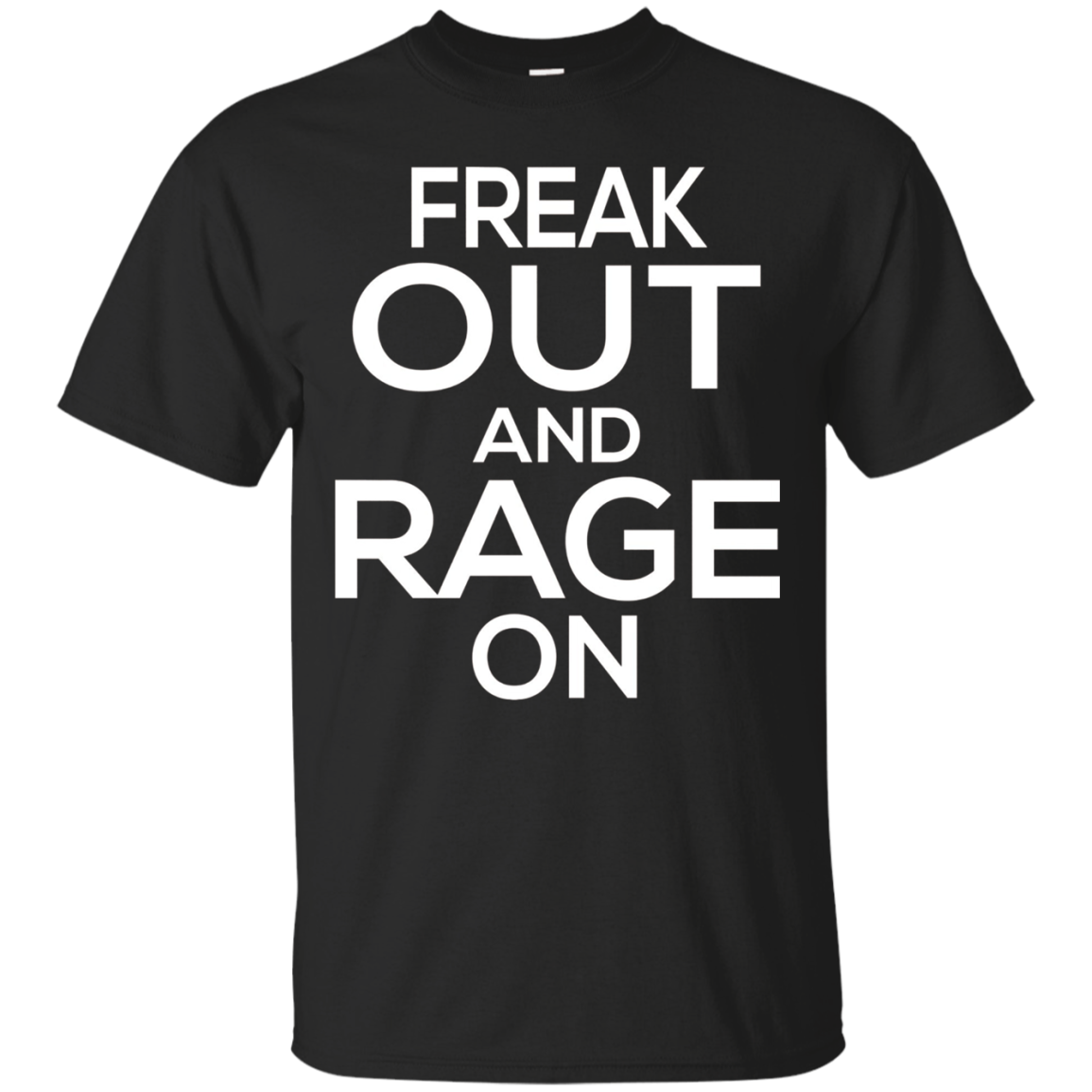 Freak Out and Rage On T-shirt