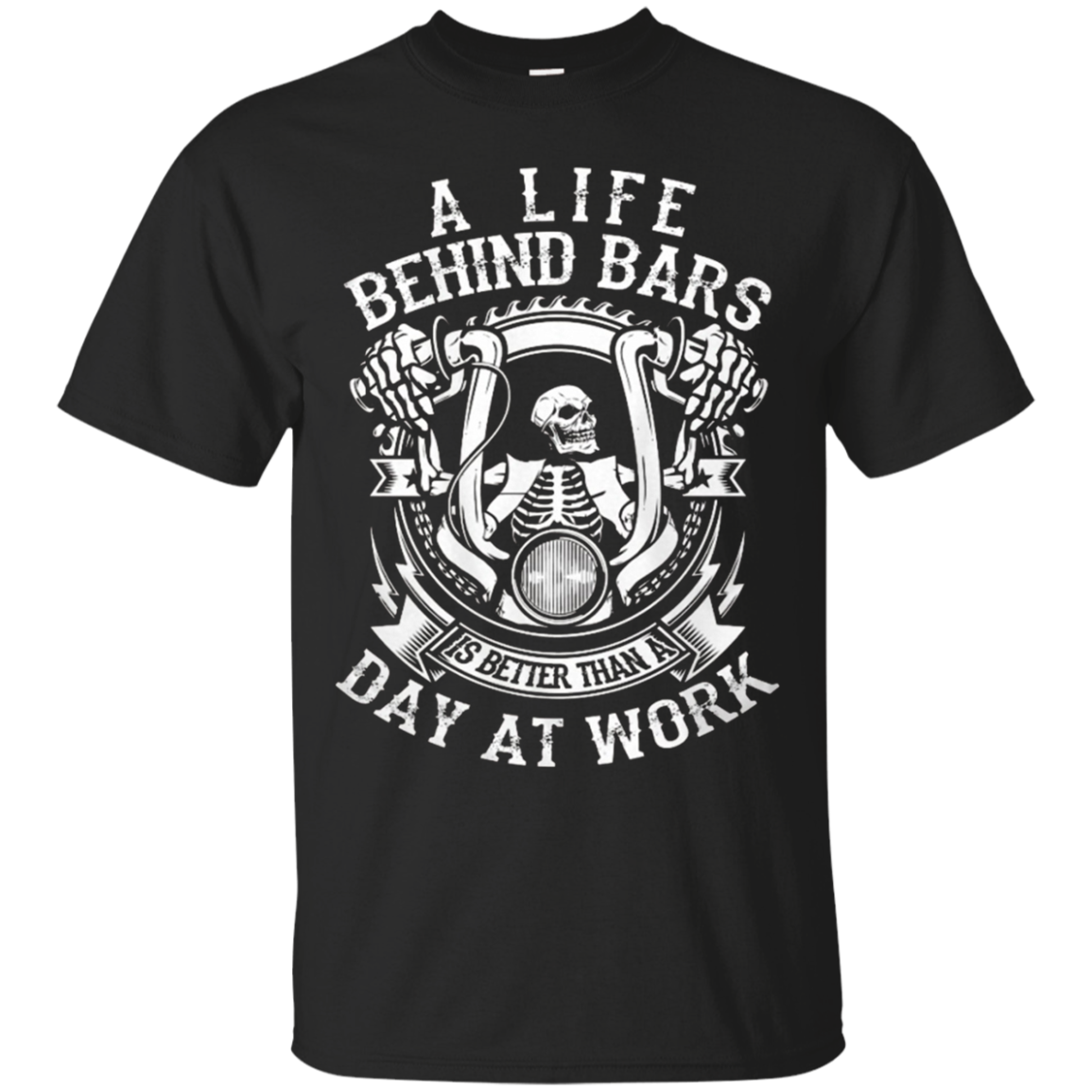 A Life Behind Bars is Better Than A Day At Work T Shirt