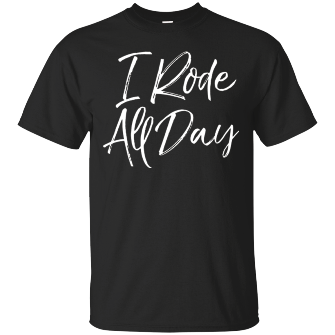 I Rode All Day Shirt Fun Cute Equestrian Horse Lover Tee