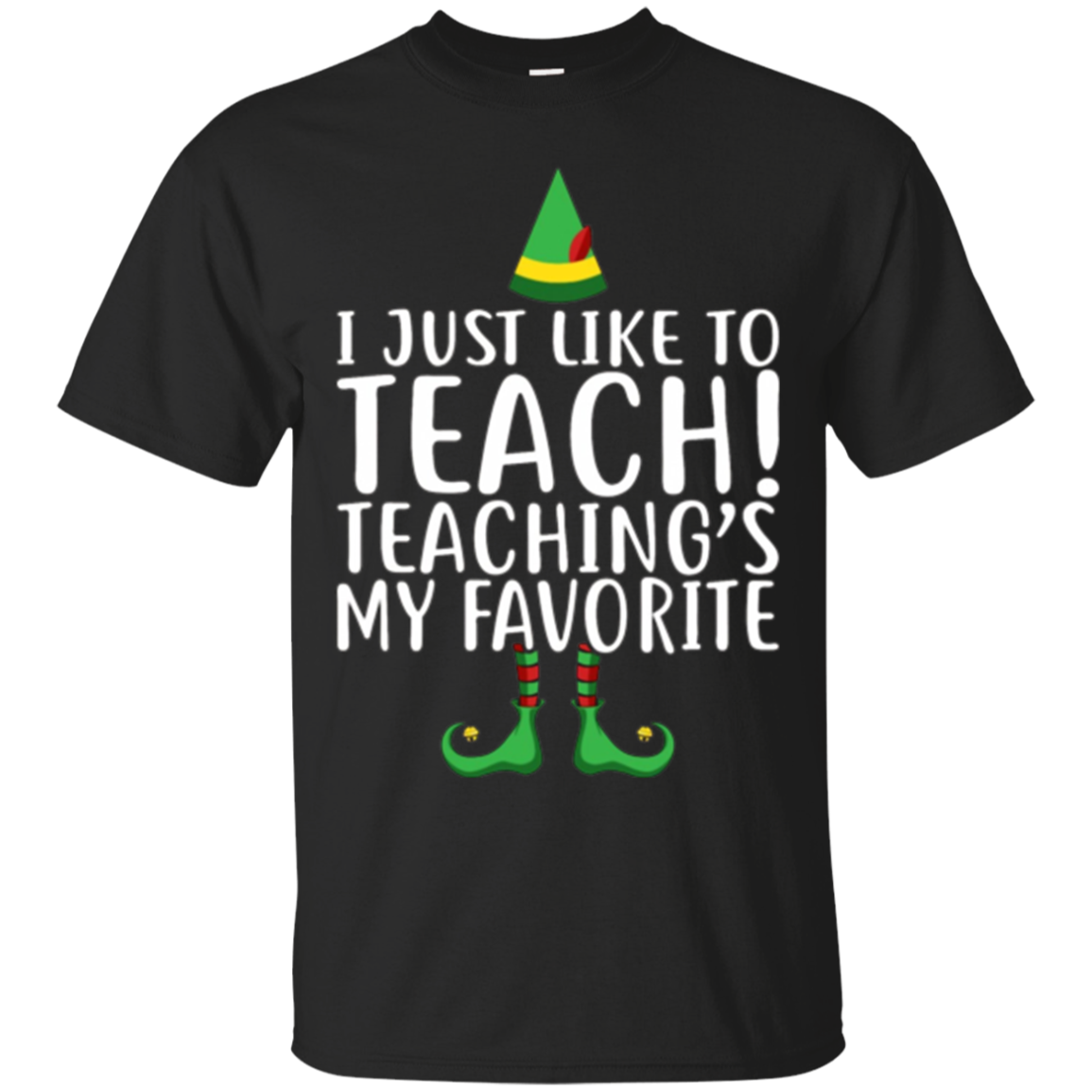 Cute TEACHER ELF Christmas I Just Like to Teach T Shirt