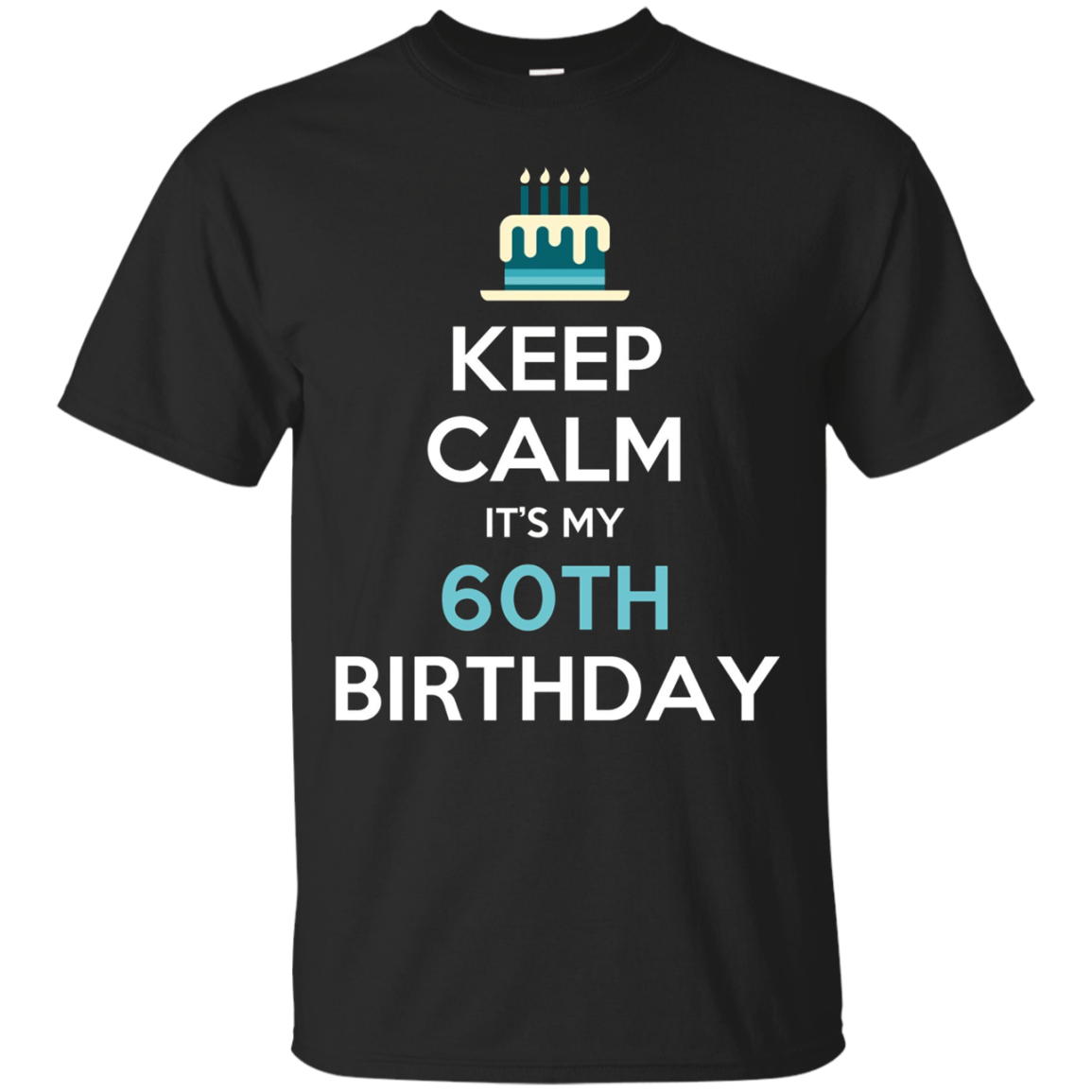 Keep Calm It's My 60th Birthday 60 Years Old T-Shirt
