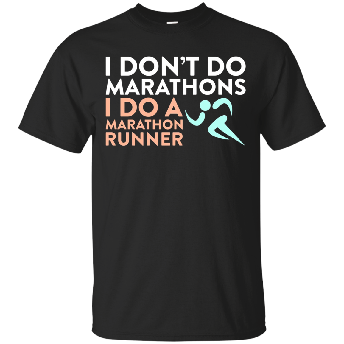 Funny Don't Do Marathons I Do a Marathon Runner T-shirt