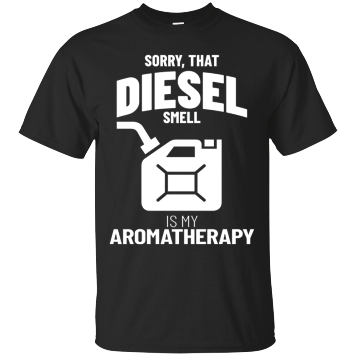 T-Shirt: Sorry That Diesel Smell Is My Aromatherapy Trucker