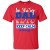 Image of Funny Ice Skating Dad Shirt Don't Keep Calm Father Tee