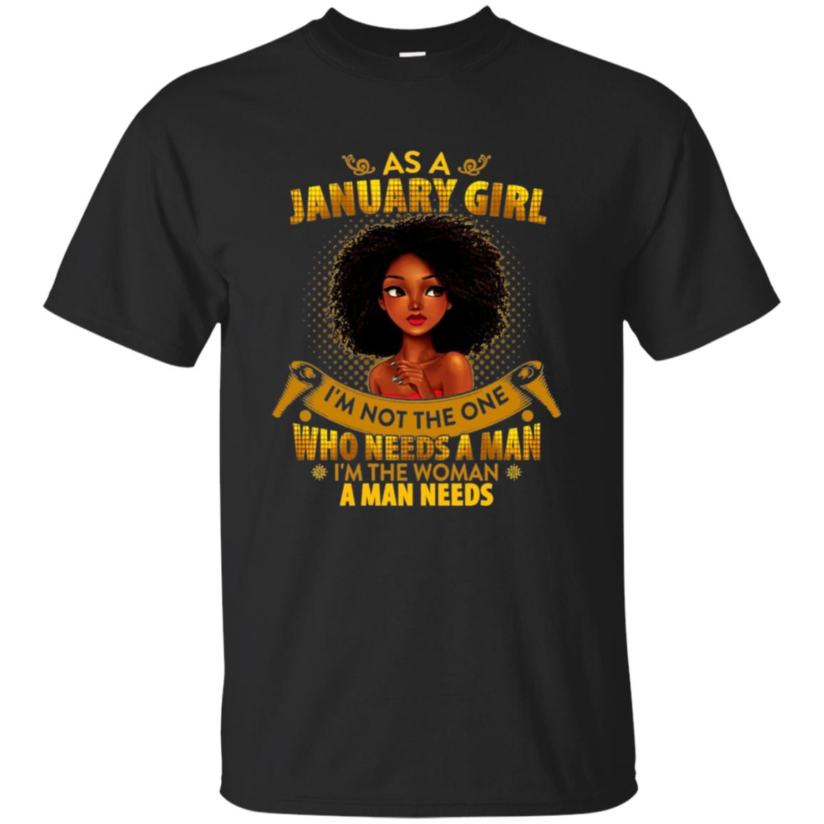 As A January Girl I'm The Woman A Man Needs Long Sleeve