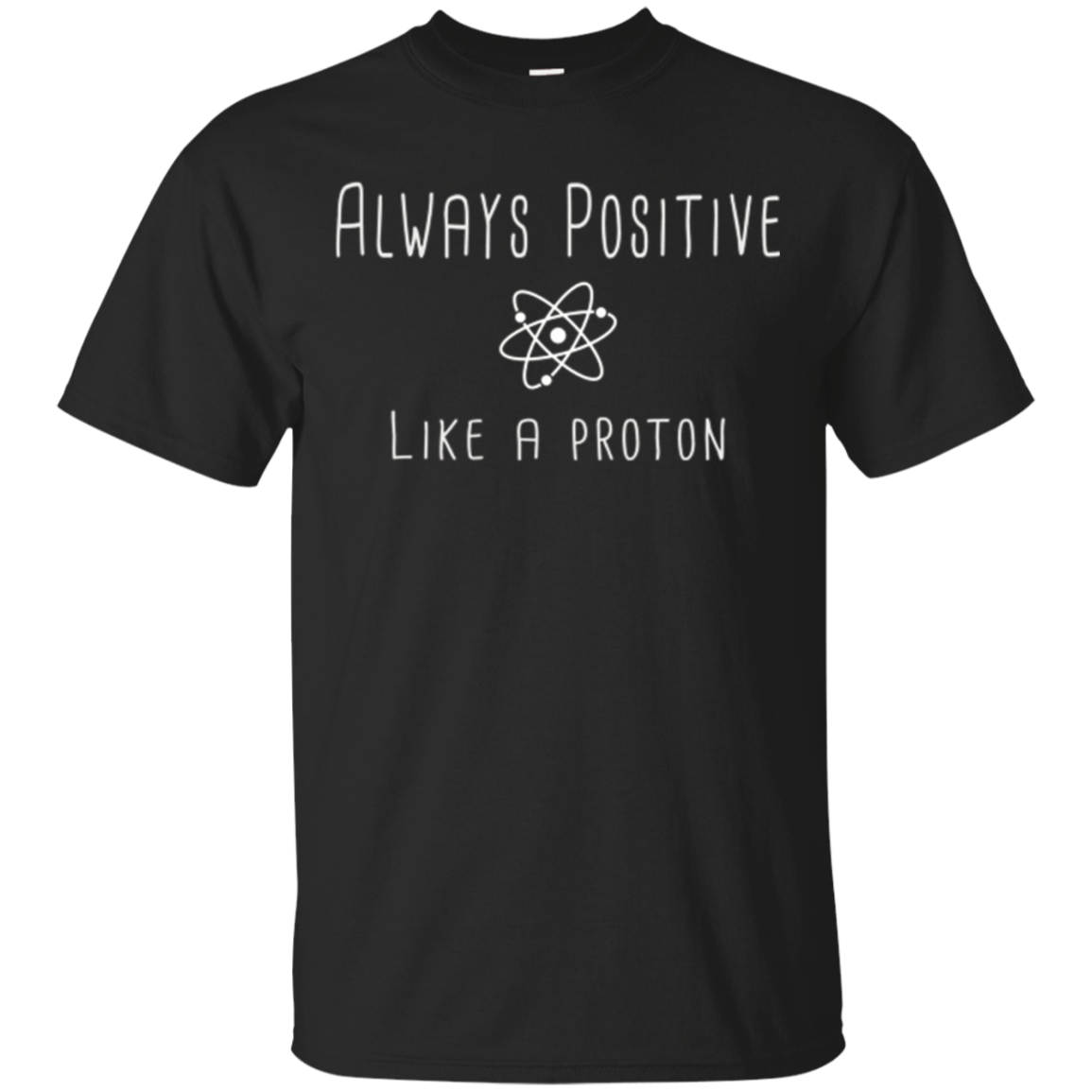 Always Positive Like A Proton Science T-Shirt