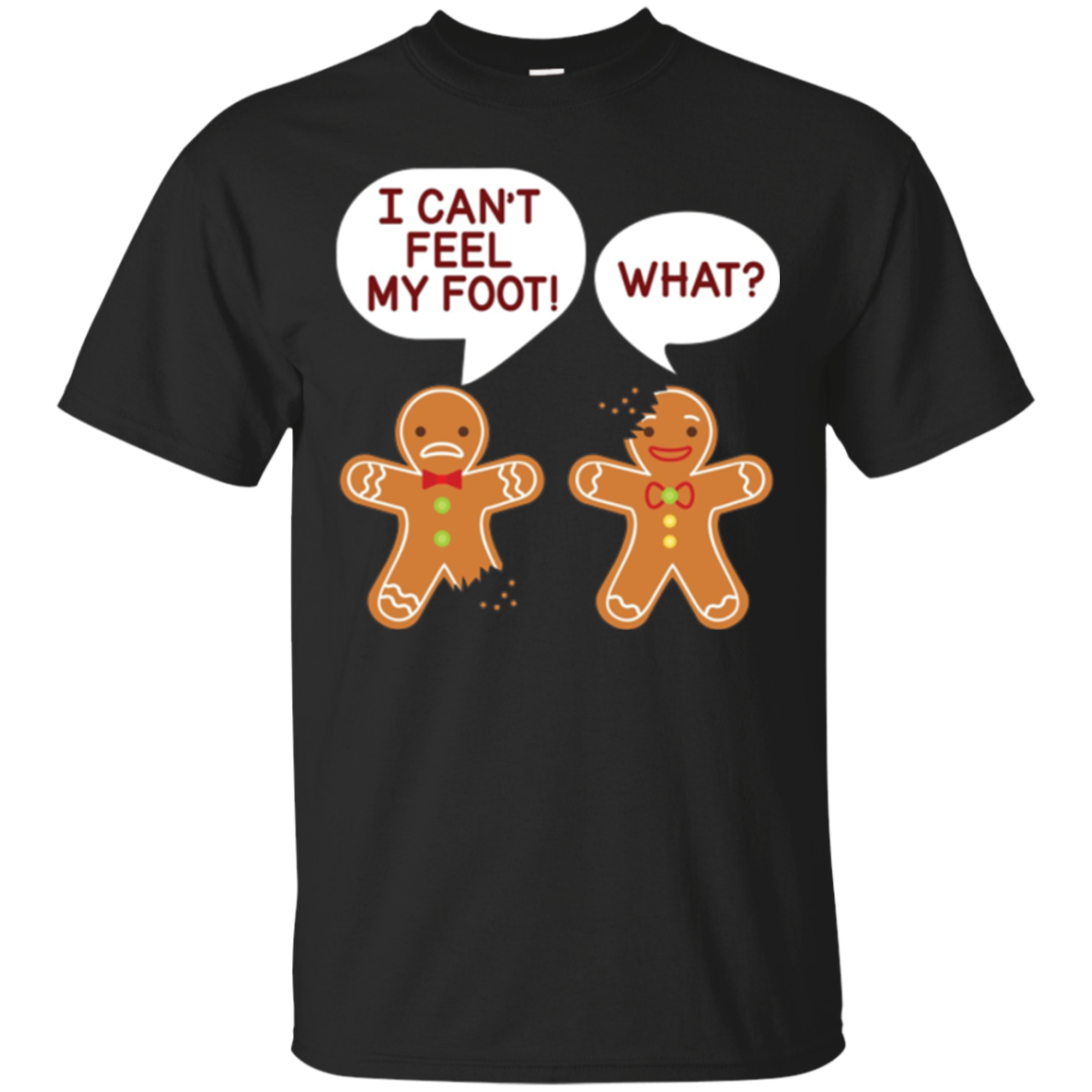 I Can't Feel My Foot What Gingerbread Christmas T-Shirt