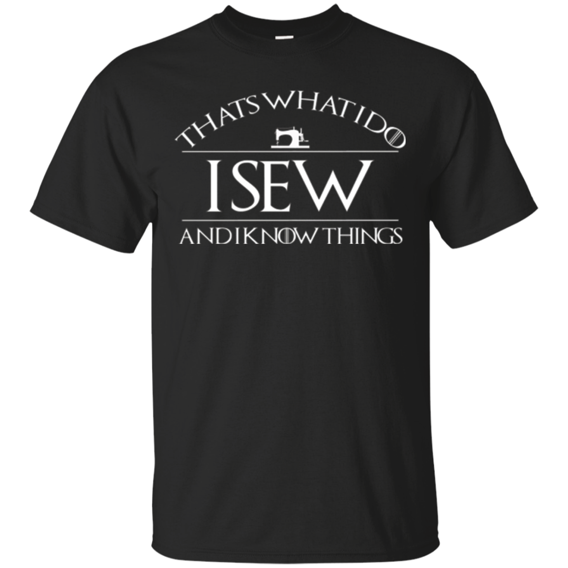 Thats What I Do I Sew and I Know Things T Shirt