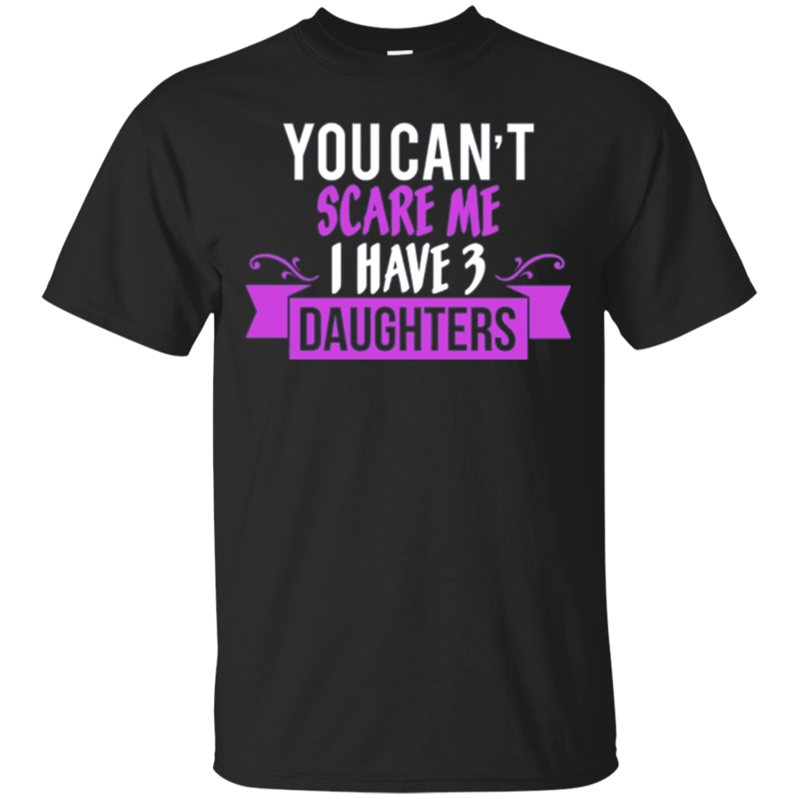 You Can't Scare Me I Have Three 3 Daughters Long Sweatshirt