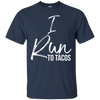 Image of I Run to Tacos Shirt Running Runner Workout Fitness Tee