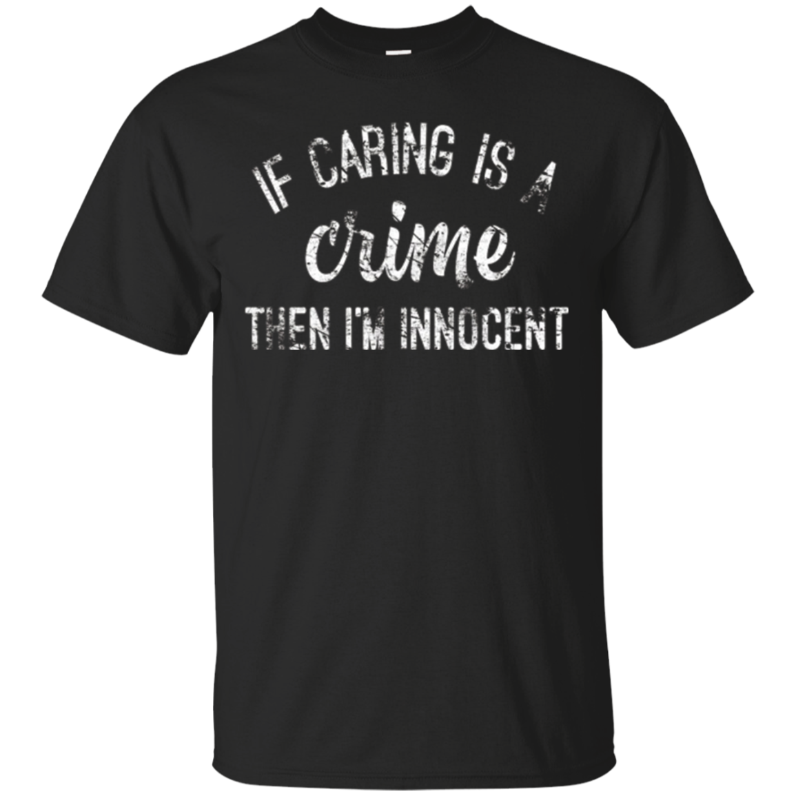 If Caring Is Crime I'm Innocent Antisocial Distressed Shirt
