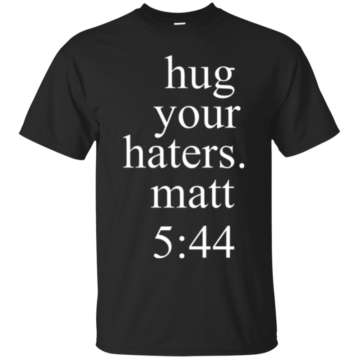 Hug your haters matt 5:44 shirt funny