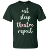 Image of Eat Sleep Theatre Repeat Funny T-shirt Actor Actress Gift