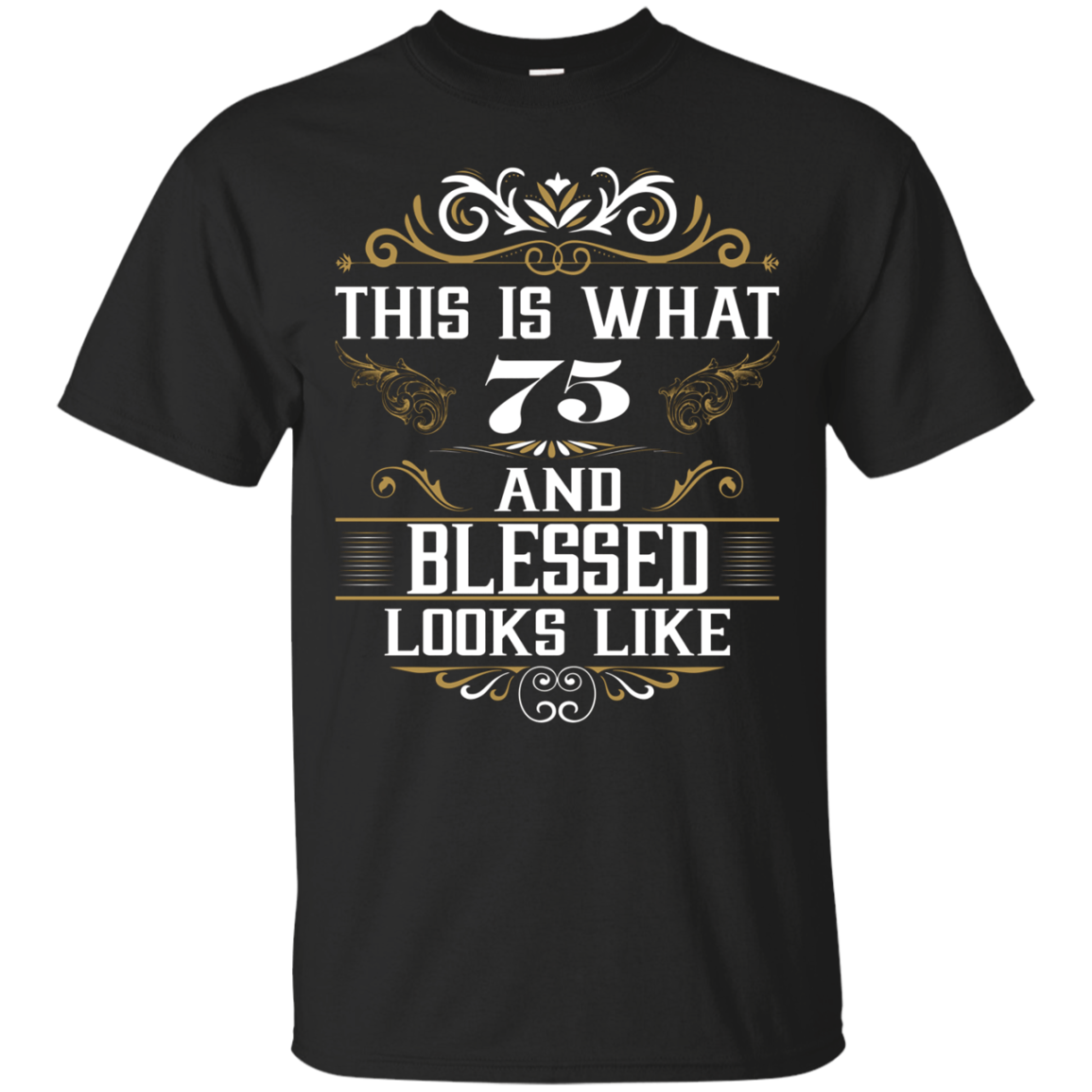 This Is What 75 And Blessed Looks Like Age Years Tshirt