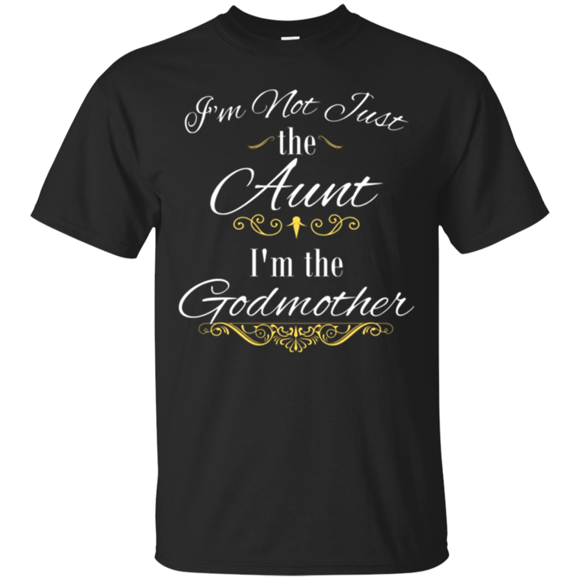 Womens I'm Not Just the Aunt I'm the Godmother T-Shirt