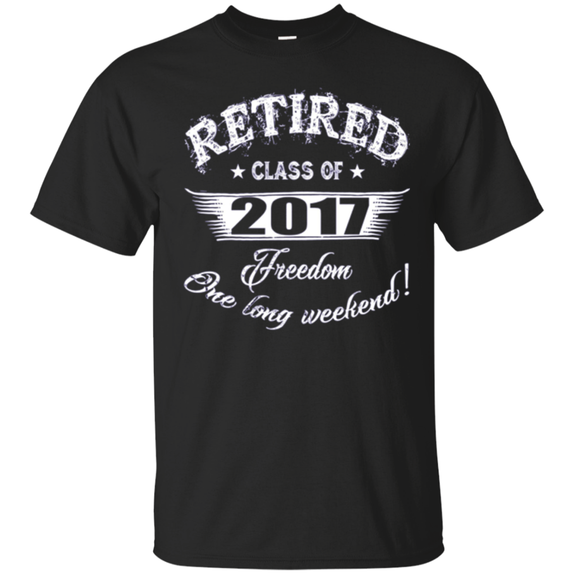 Retired 2017 - Funny Retirement Gift T-Shirt