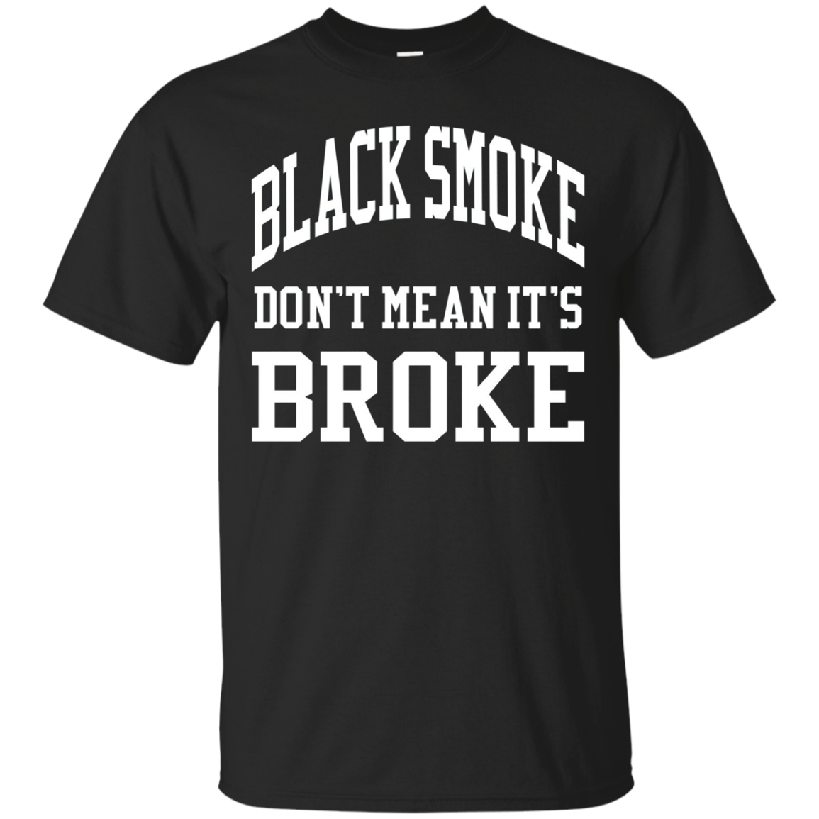 Black Smoke Don't Mean Its Broke Shirt Diesel Truck Brothers
