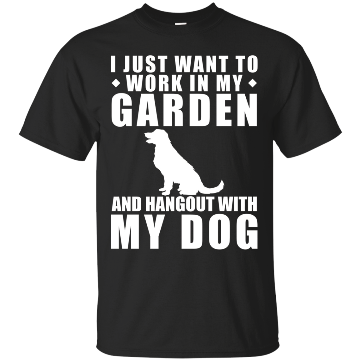 Work In My Garden And Hangout With My Dog T-Shirt