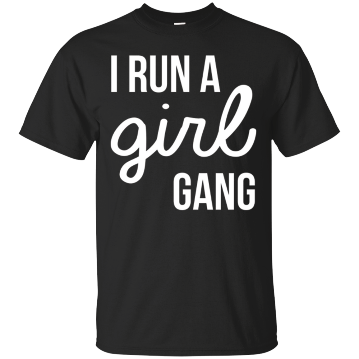 I Run a Girl Gang - Parents of Daughters T-Shirts