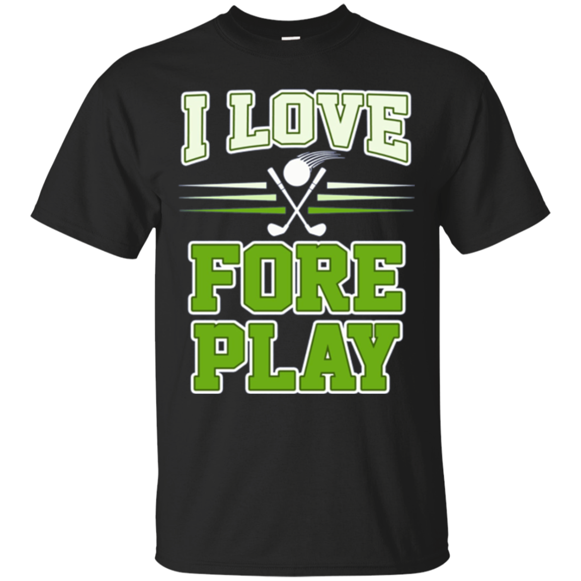 I LOVE FORE PLAY t-shirt - Funny Golf Pun shirt