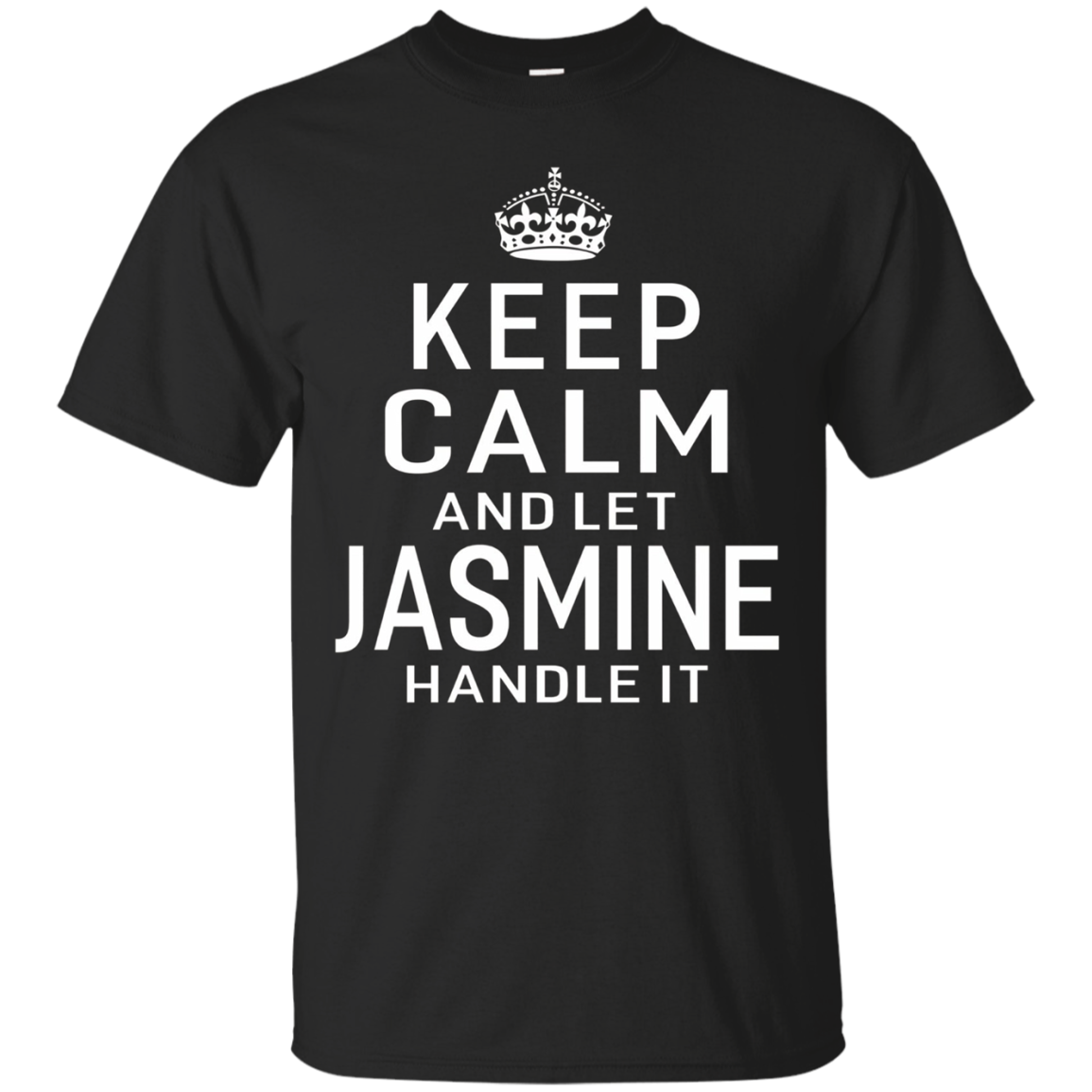 Keep Calm Let Jasmine Handle It Funny Gift Name T-shirt