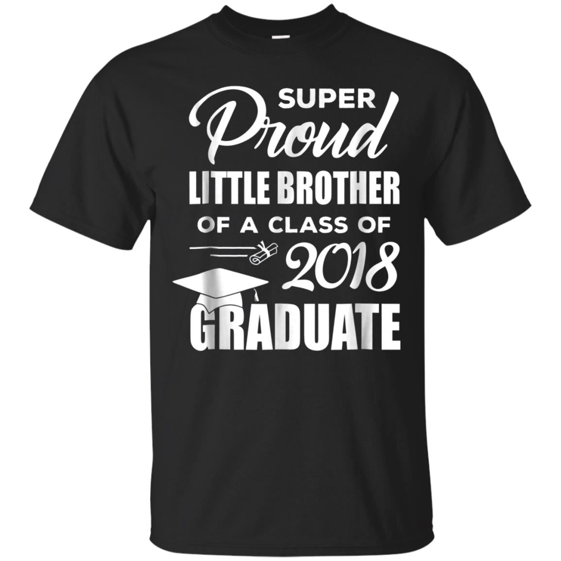 Super Proud Little Brother 2018 Graduate Graduation T-Shirt
