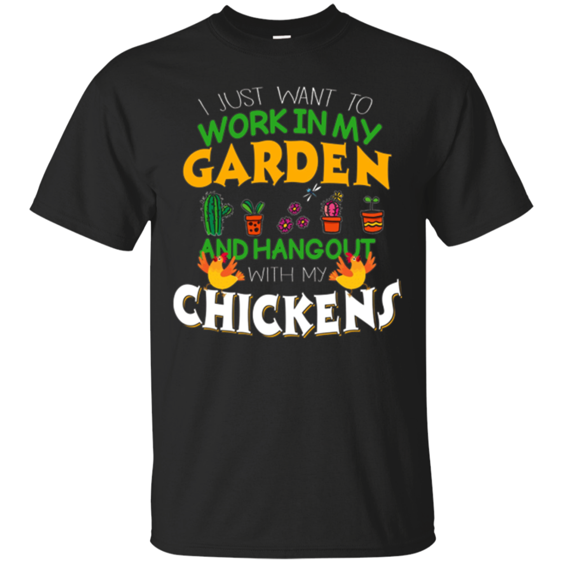 Work In My Garden Hangout With My Chickens T-shirt Gardening