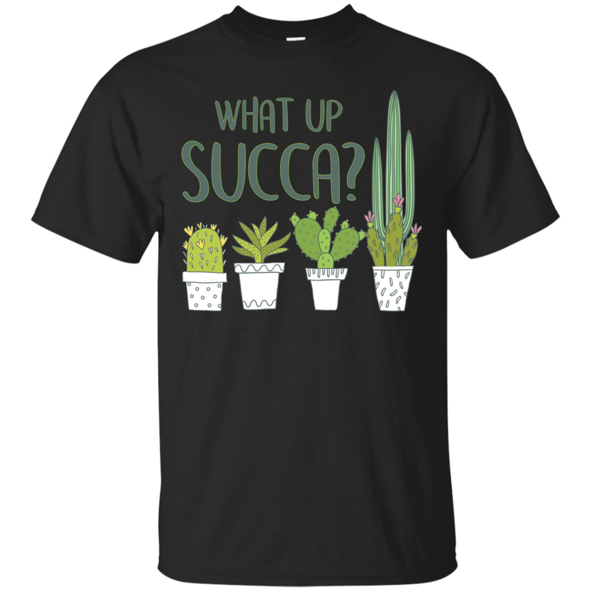 What Up Succa? Botanical Gardening Succulent Plant T-Shirt