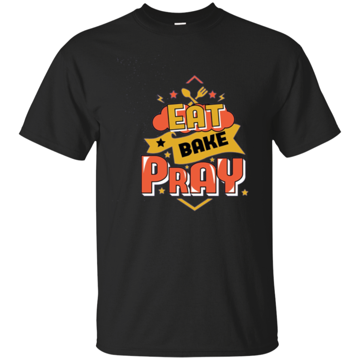 Eat, Bake, Pray Faith Hope Spiritual Hobby T-Shirt