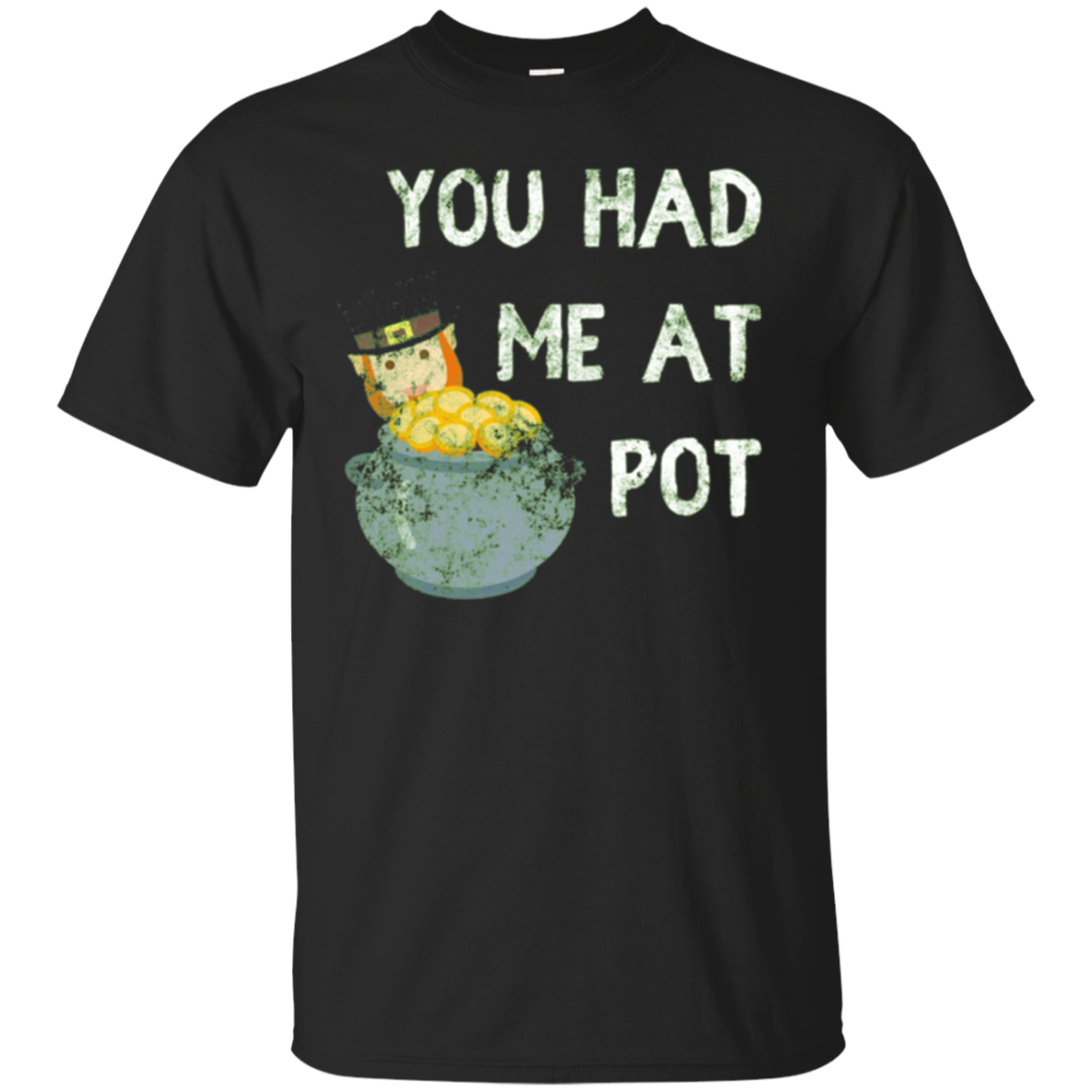 You Had Me At Pot | Funny St Patricks Day Shirt for Stoners