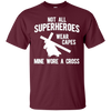 Image of Not all superheroes wear capes, mine wore a cross T-Shirts