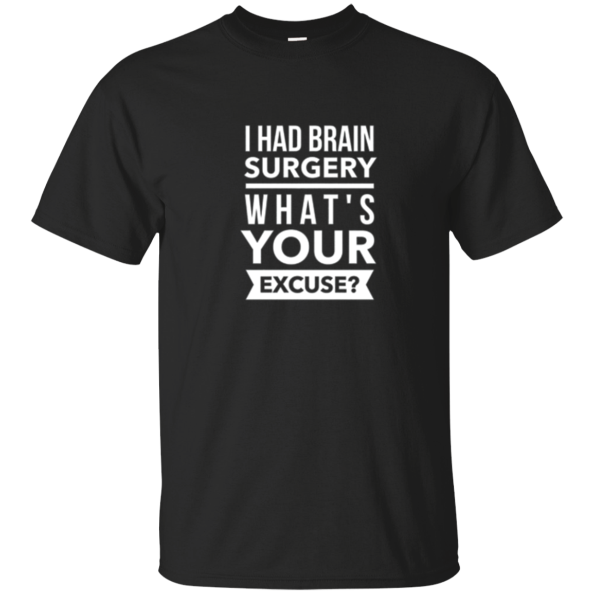 I had brain surgery what's your excuse survivor gift t-shirt