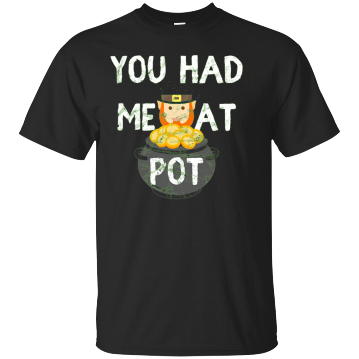 You Had Me At Pot | Funny St Patricks Day Shirt Adult Humor