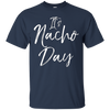 Image of It's Nacho Day Shirt Fun Cute Mexican Food Chips Queso Tee