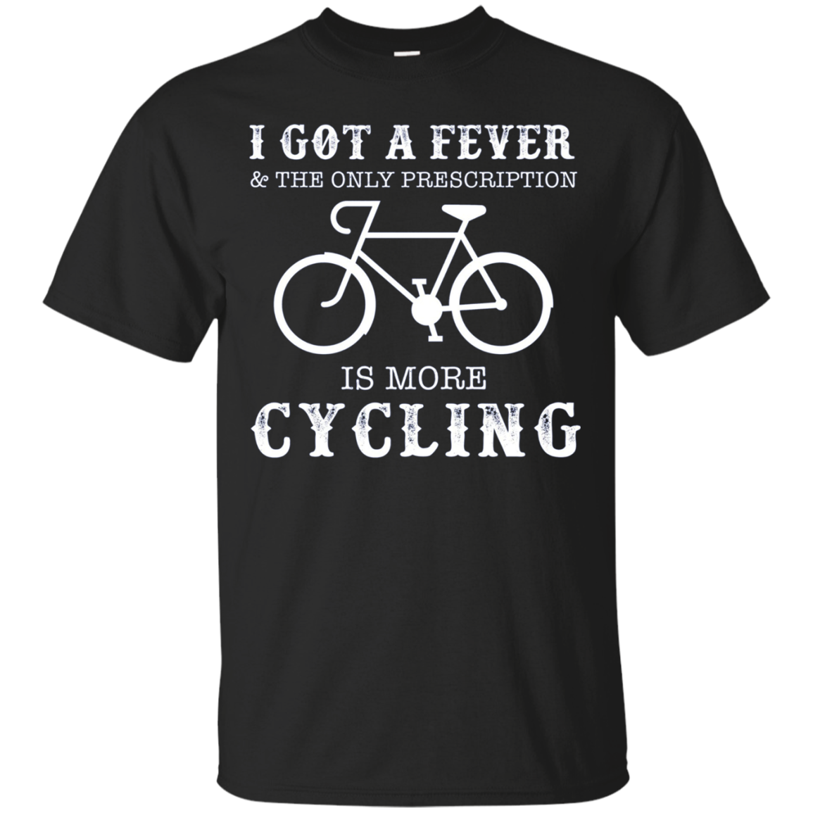 I Got A Fever & The Only Prescription Is More Cycling Shirts